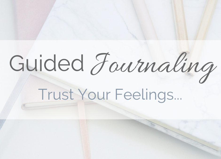 Guided Journaling: Trust Your Feelings